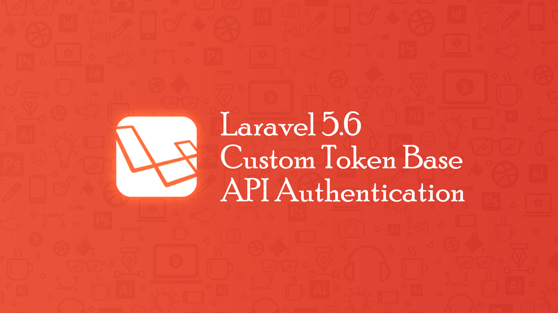 Laravel 5 6 Custom Token Base API Authentication - Code Briefly
