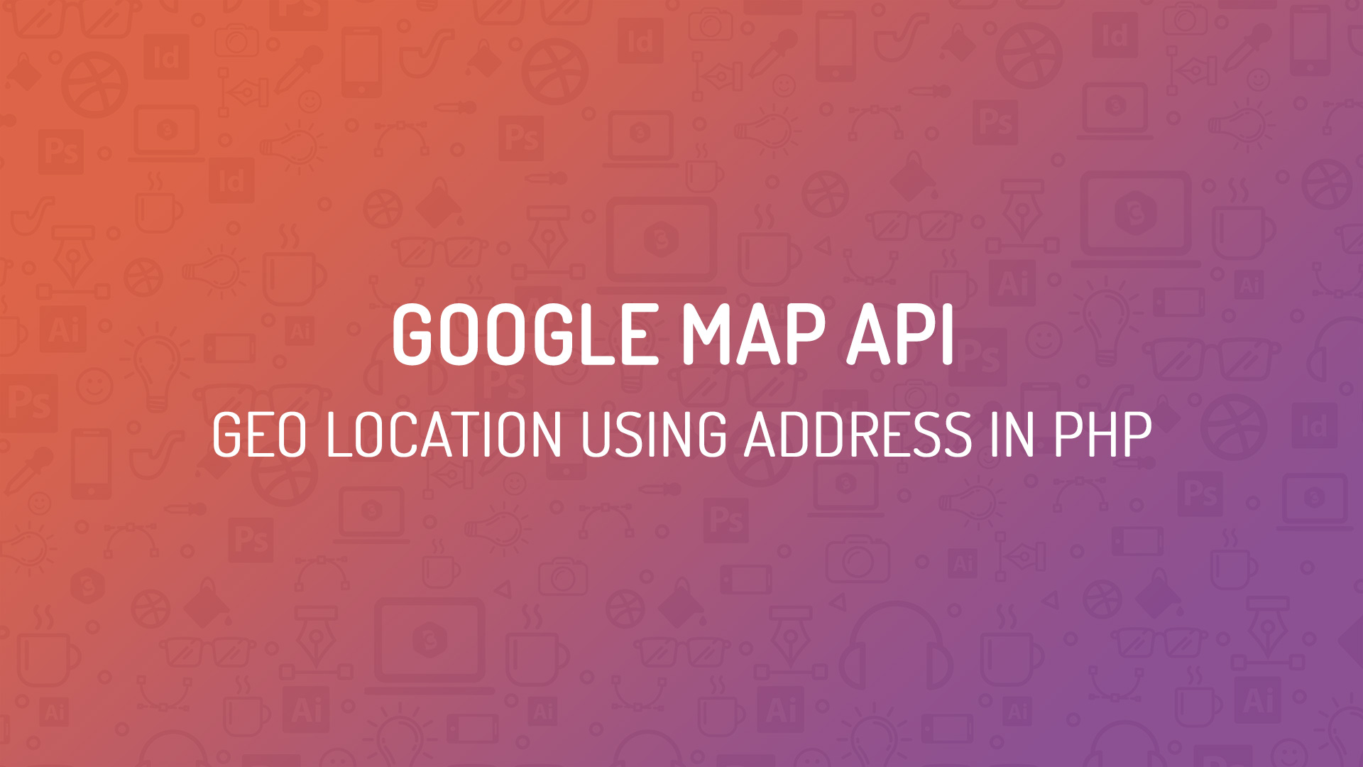 Google Map API - Geo Location using Address in PHP - Code Briefly