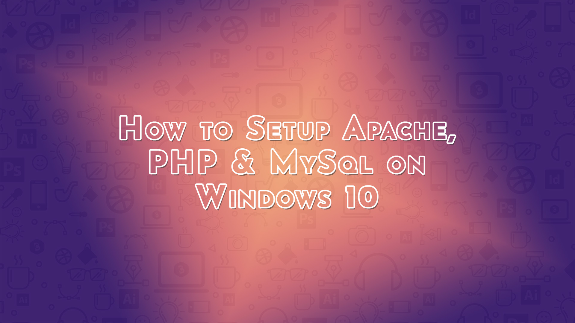 How to Setup Apache, PHP & MySql on Windows 10 - Code Briefly