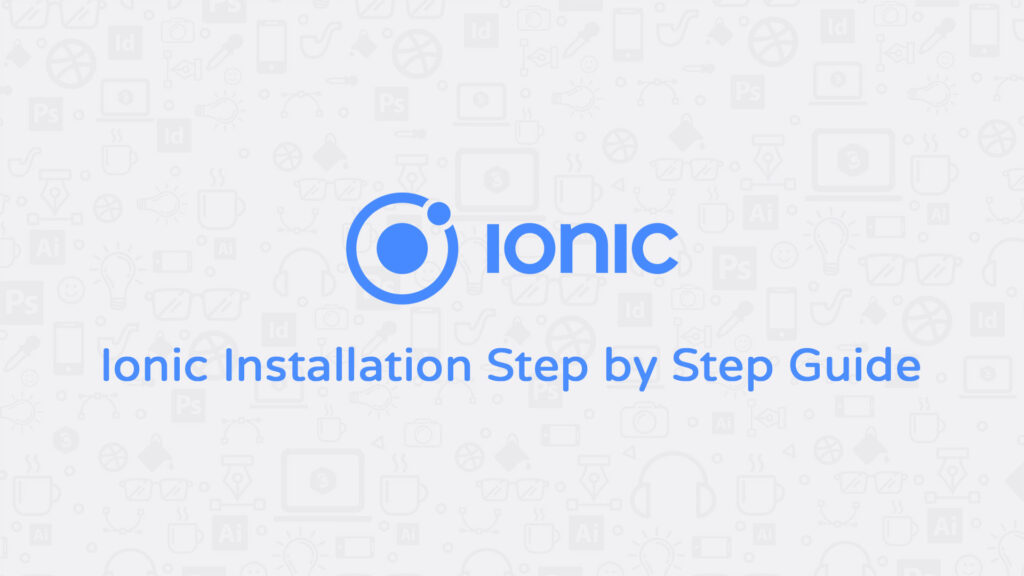Ionic Installation Step by Step Guide