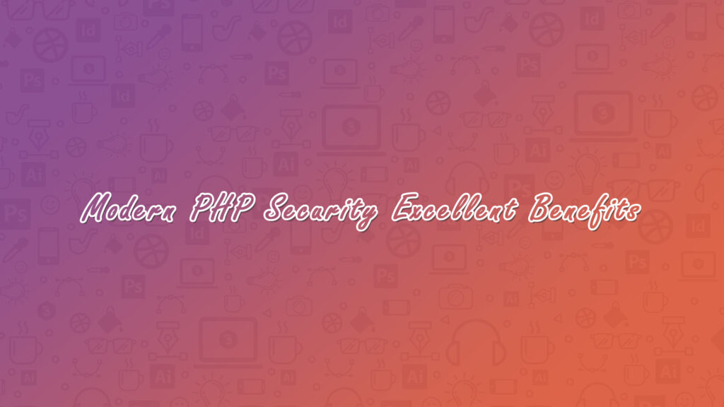 Modern PHP Security Excellent Benefits