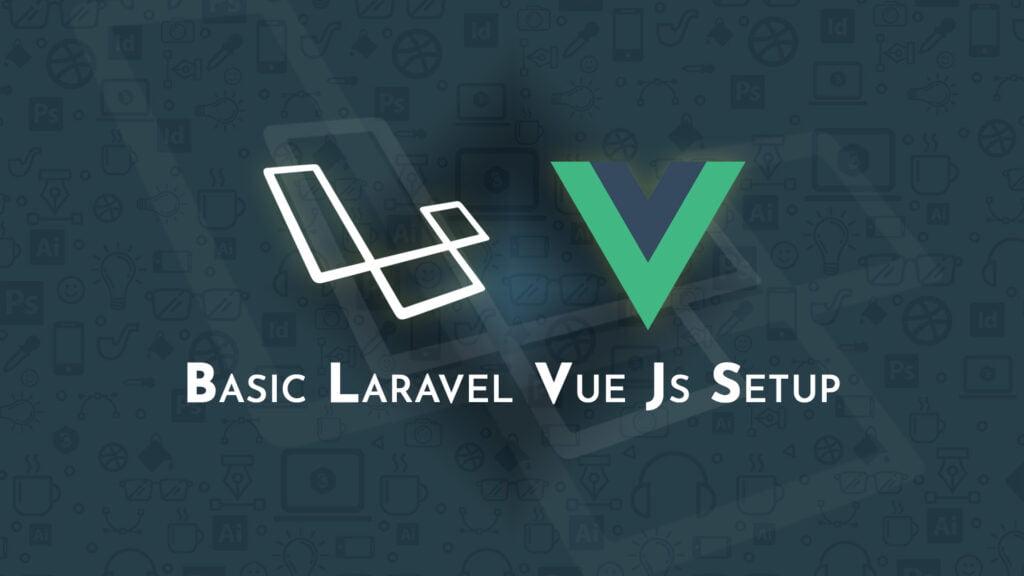 Basic Laravel Vue Js Setup