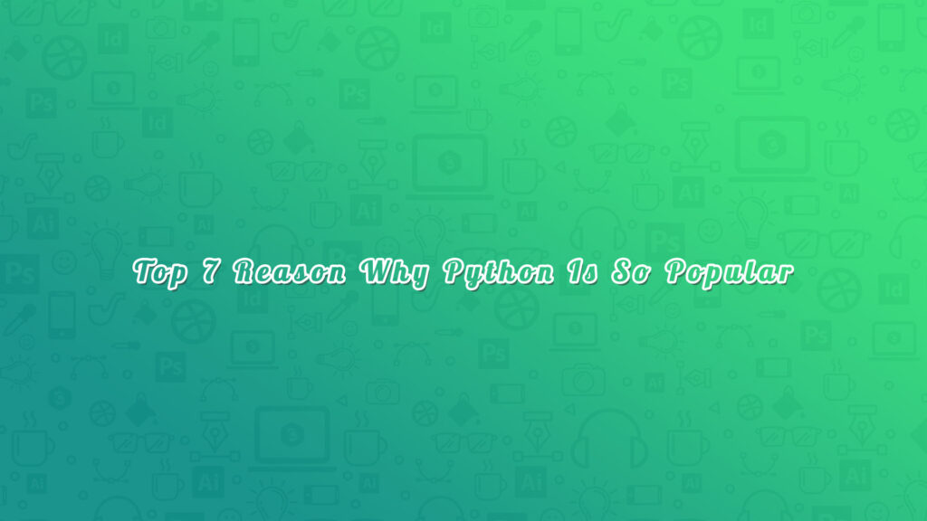 Top 7 Reason Why Python Is So Popular