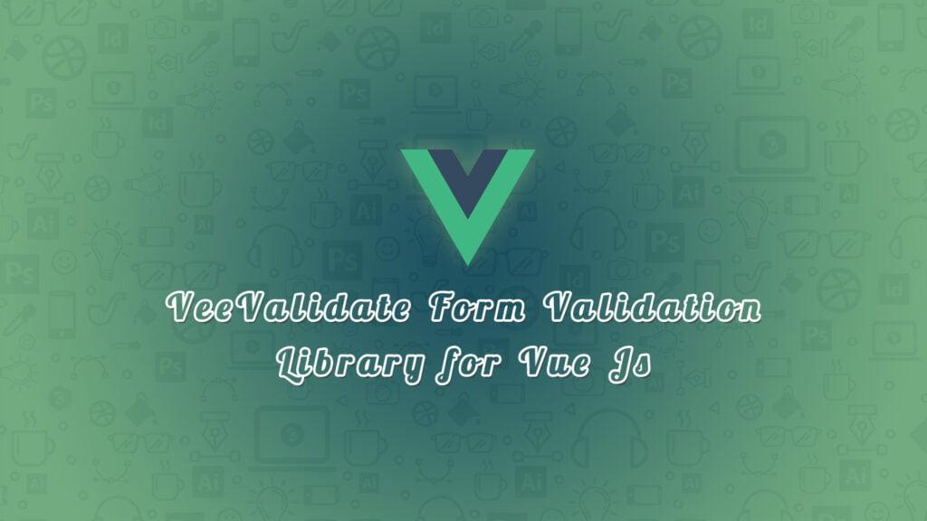 VeeValidate Form Validation Library for Vue Js