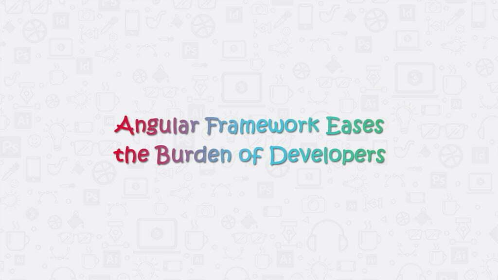 Angular Framework Eases the Burden of Developers
