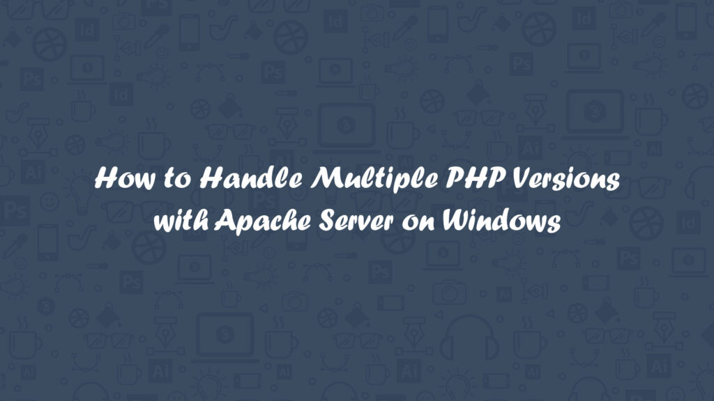 Multiple PHP Version with Windows
