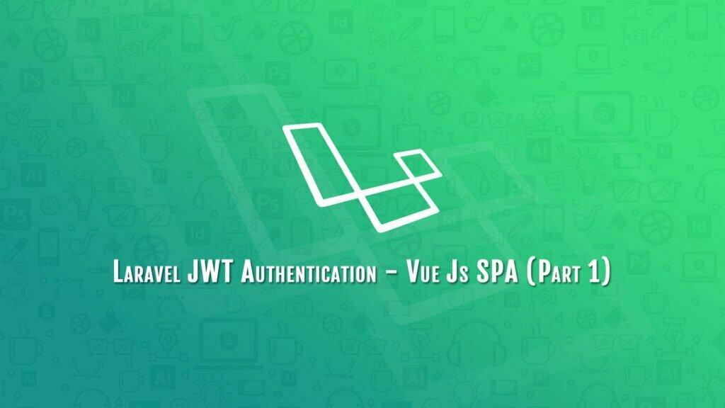 Laravel JWT Authentication - Vue Js SPA (Part 1)