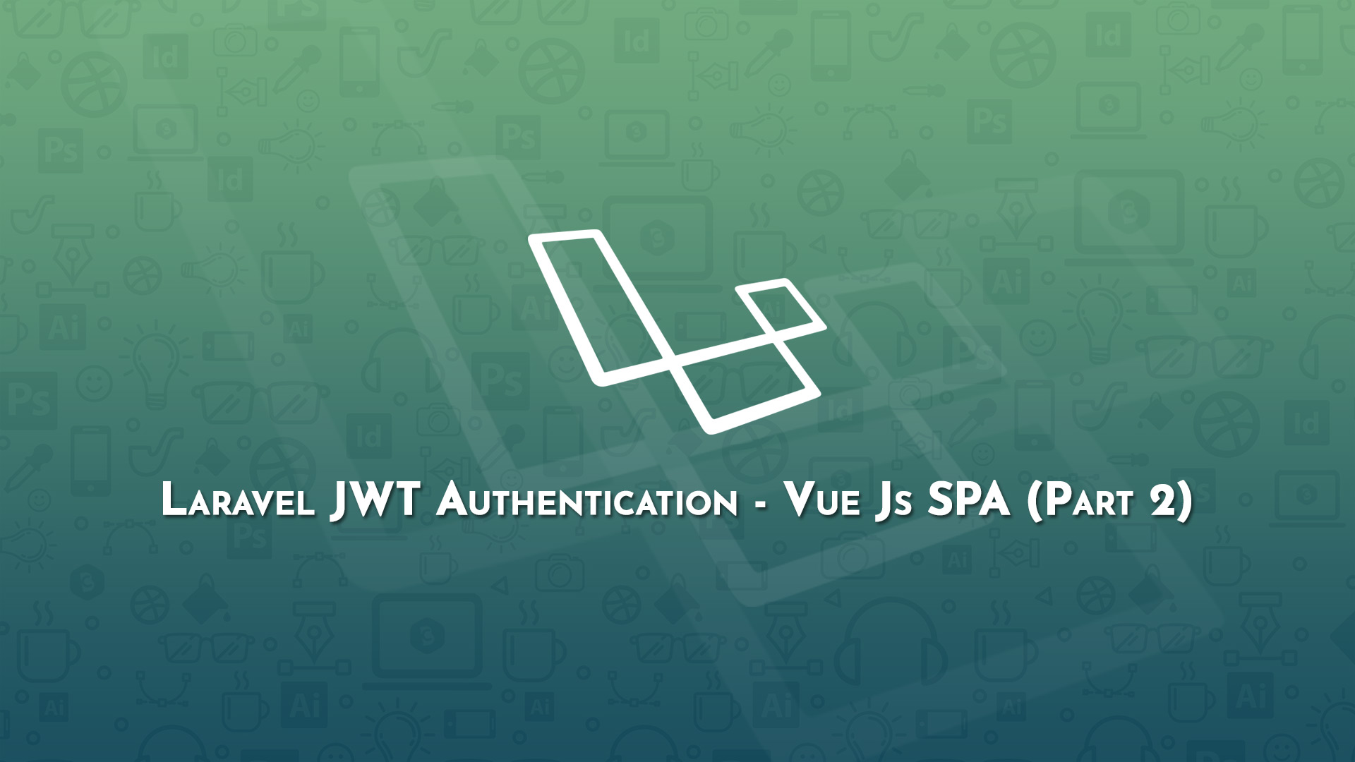 Laravel JWT Authentication - Vue Js SPA (Part 2) - Code Briefly