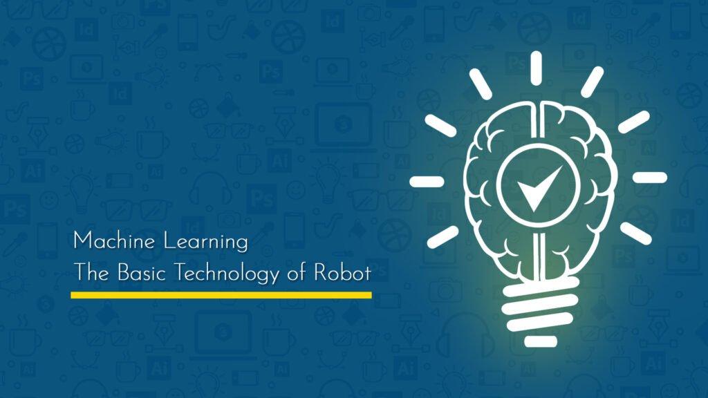 Machine Learning - The Basic Technology of Robot
