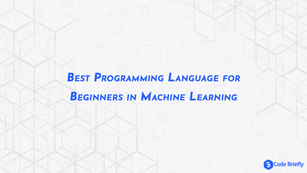 Best Programming Language for Beginners in Machine Learning