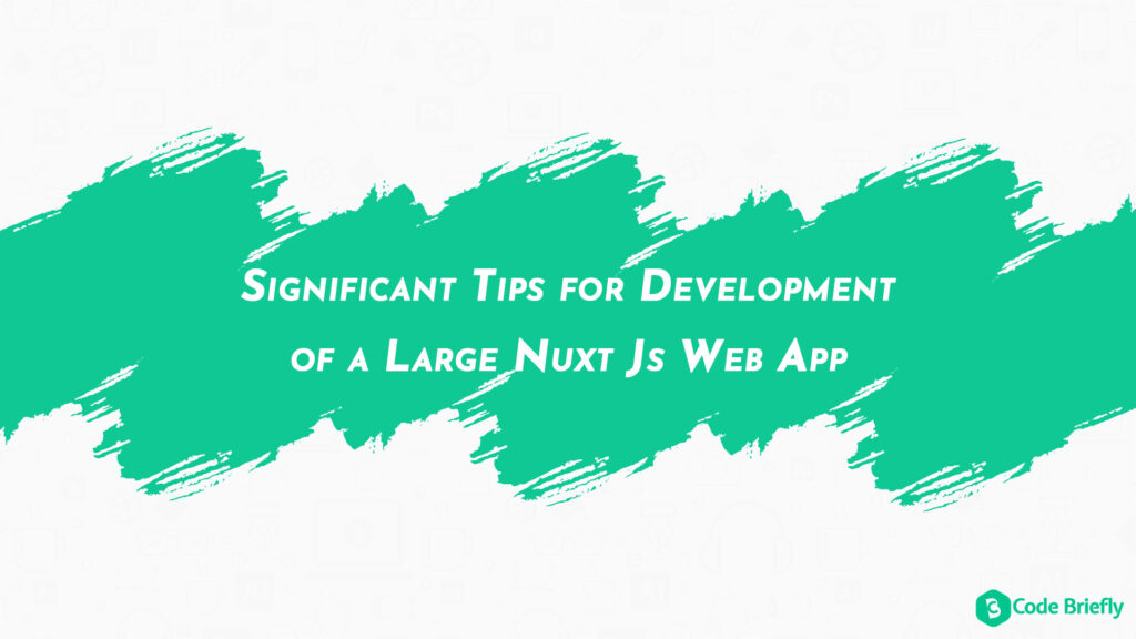 Significant Tips for Development of a Large Nuxt Js Web App